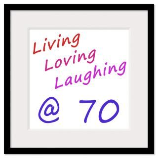 Living Loving Laughing At 70 Framed Print