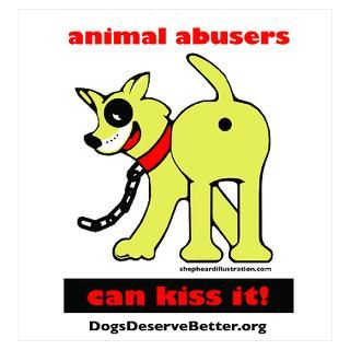 Wall Art > Posters > Animal Abusers Can Kiss It