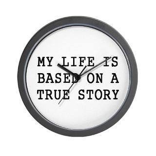 My Life Is Based On A True Story Clock  Buy My Life Is Based On A