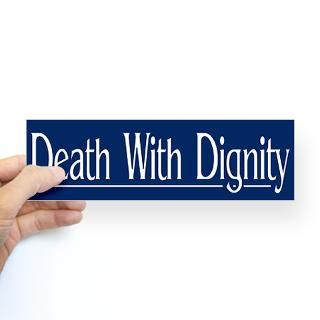 death with dignity bumper sticker $ 4 65