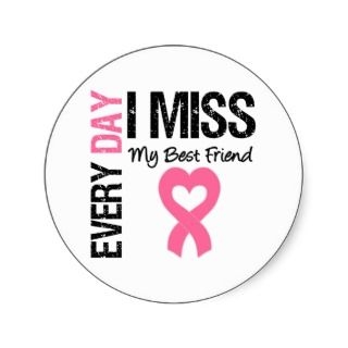 Breast Cancer Everyday I Miss My Best Friend Sticker
