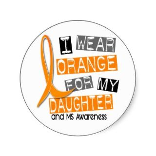 MS Multiple Sclerosis I Wear Orange For My Daughte Round Stickers