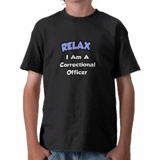 RelaxI am a Correctional Officer T Shirts