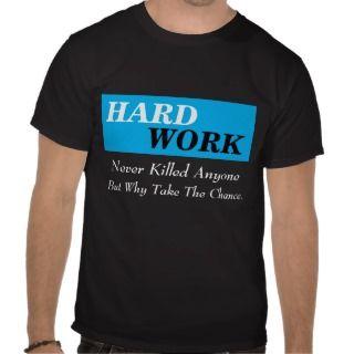 blue long box, HARD, WORK, Never Killed Anyone,Tshirts