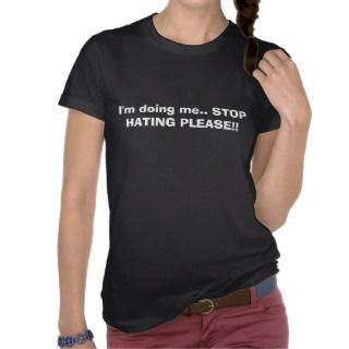doing me STOP HATING PLEASE T shirt