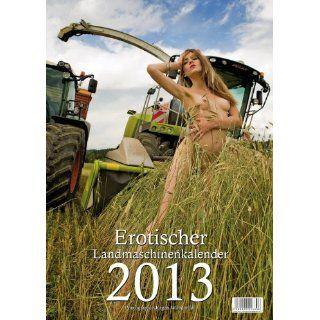 Erotischer Landmaschinenkalender 2013: Jürgen Wunderlich