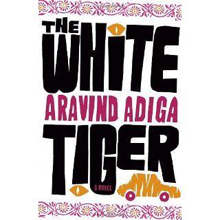 The White Tiger A Novel Aravind Adiga Englische Bücher