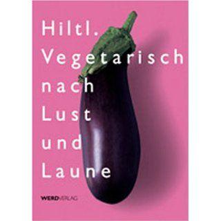 Vegetarisch nach Lust und Laune Hiltl Bücher