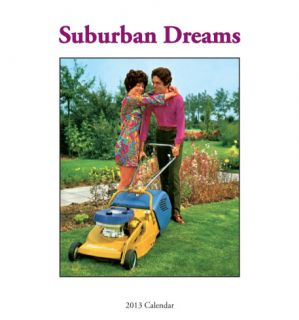 Suburban Dreams   2013 Easel/Desk Calendar Calendars