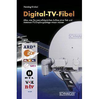 Digital TV Fibel Erfolgreicher Aufbau einer Sat Anlage eBook Henning