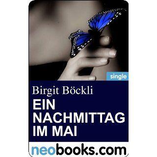 Ein Nachmittag im Mai (neobooks Singles) Edition Birgit Böckli 2