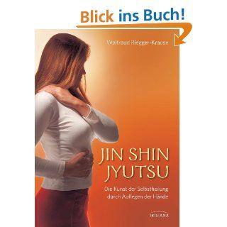 Jin Shin Jyutsu Die Kunst der Selbstheilung durch Auflegen der Hände