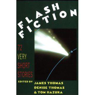 Flash Fiction 72 Very Short Stories James Thomas, Denise