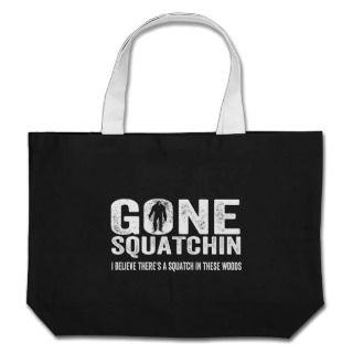 Gone Squatchin (Distressed) Squatch in these Woods Tote Bags