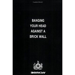 Banging Your Head Against a Brick Wall Robin Banksy