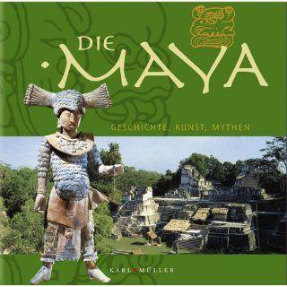 Die Maya. Geschichte, Kunst und Mythen Timothy Laughton