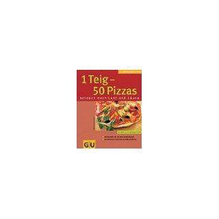 Teig   50 Pizzas belegen nach Lust und Laune (GU KüchenRatgeber neu