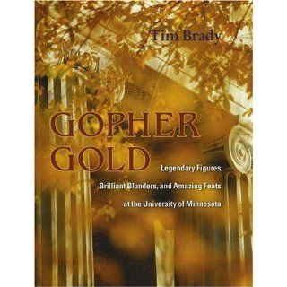Gopher Gold: Legendary Figures, Brilliant Blunders, and Amazing Feats