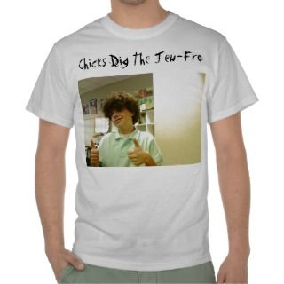 Picture 003, Chicks Dig The Jew Fro Tshirts