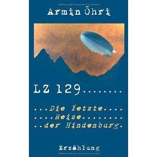 LZ 129 Die letzte Reise der Hindenburg Armin Öhri