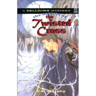 The Secrets of the Twisted Cross (Belltown Mystery): T. M