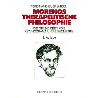 Morenos therapeutische Philosophie Zu den Grundideen von Psychodrama