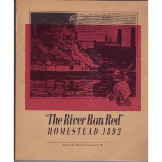 The River Ran Red Homestead 1892 (Pittsburgh Series in Social & Labor