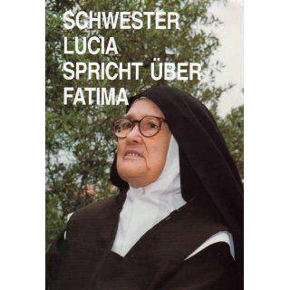 Schwester Lucia spricht über Fatima. Erinnerungen der Schwester Lucia
