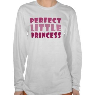 Perfect Little Princess T shirt