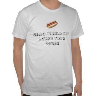 hot dog, Hello world can i take your order shirt