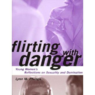 Flirting with Danger: Young Womens Reflections on Sexuality and