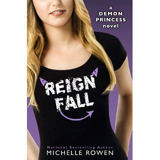 Reign Fall (Demon Princess) eBook Michelle Rowen Kindle