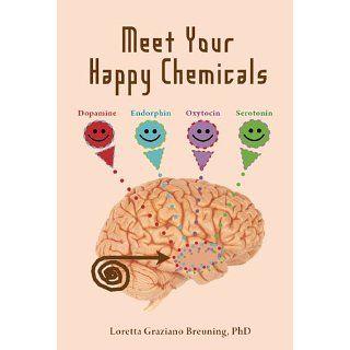 Meet Your Happy Chemicals Dopamine, Endorphin, Oxytocin, Serotonin