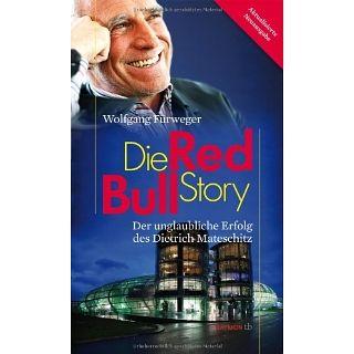 Die Red Bull Story Der unglaubliche Erfolg des Dietrich Mateschitz