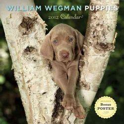 William Wegman Puppies 2012 Calendar (Calendar)