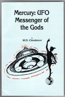 Mercury UFO messenger of the gods W. D Clendenon 9780944145067