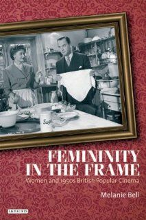 Femininity in the Frame: Women and 1950s British Popular Cinema