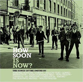 How Soon Is Now The Songs of the Smiths Various Artists