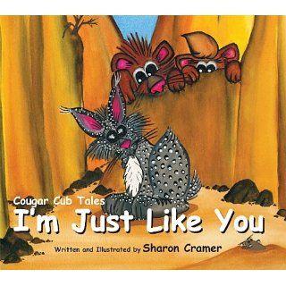 Cougar Cub Tales Im Just Like You Sharon Cramer 9781450733519