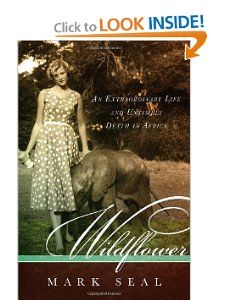 Wildflower An Extraordinary Life and Untimely Death in Africa Mark
