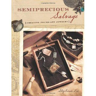 Semiprecious Salvage: Creating Found Art Jewelry: Stephanie Lee, Tonia
