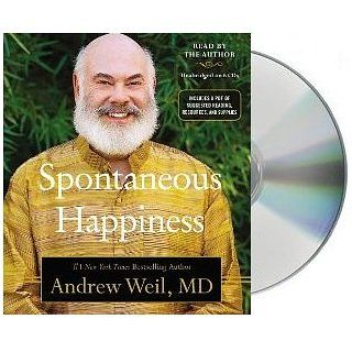 Spontaneous Happiness by Andrew Weil [Audiobook, Unabridged] [Audio CD