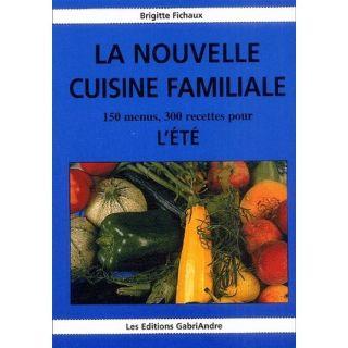 LA NOUVELLE CUISINE FAMILIALE ; 150 MENUS, 300 REC   Achat / Vente