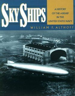 Sky Ships A History of the Airship in the United Stated Navy William