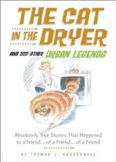 The Cat in the Dryer And 222 Other Urban Legends Thomas J