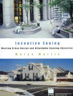 Incentive Zoning: Meeting Urban Design and Affordable Housing