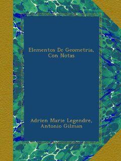 Elementos De Geometria, Con Notas (Spanish Edition) Adrien Marie