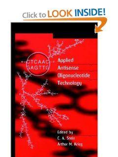 Applied Antisense Oligonucleotide Technology: Cy A. Stein, Arthur M