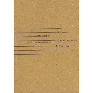 Meisterinnen /Art Mistresses Zwischen Lehre und eigenem Werk /Between