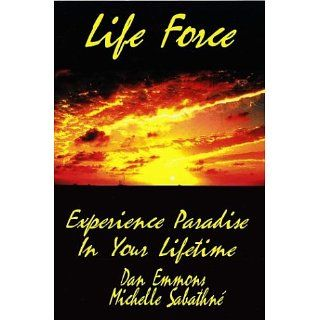 Life Force: Experience Paradise in Your Lifetime: Dan Emmons, Michelle